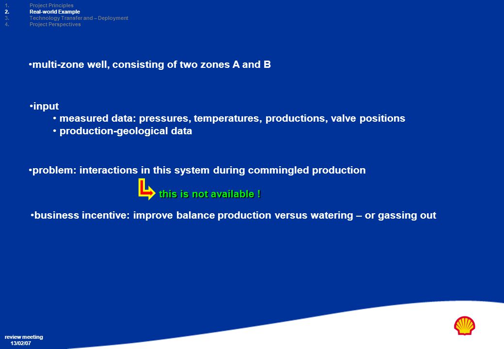 Copyright: Shell Exploration & Production Ltd. review meeting 13/02/07 1. 1. Project Principles 2. 2. Real-world Example 3. 3. Technology Transfer and