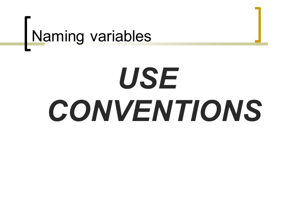 Naming variables USE CONVENTIONS