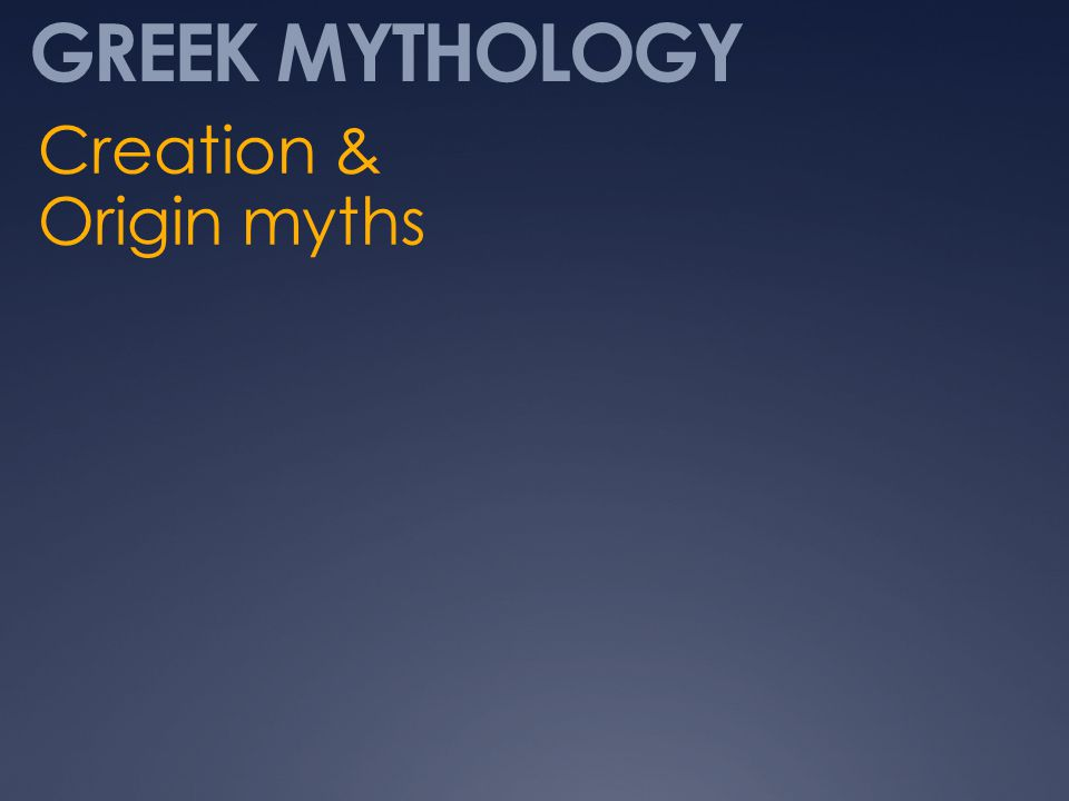 GREEK MYTHOLOGY Creation & Origin myths