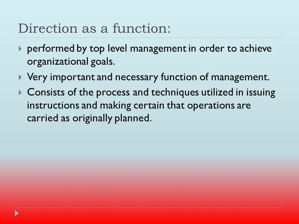 Direction as a function:  performed by top level management in order to achieve organizational goals.
