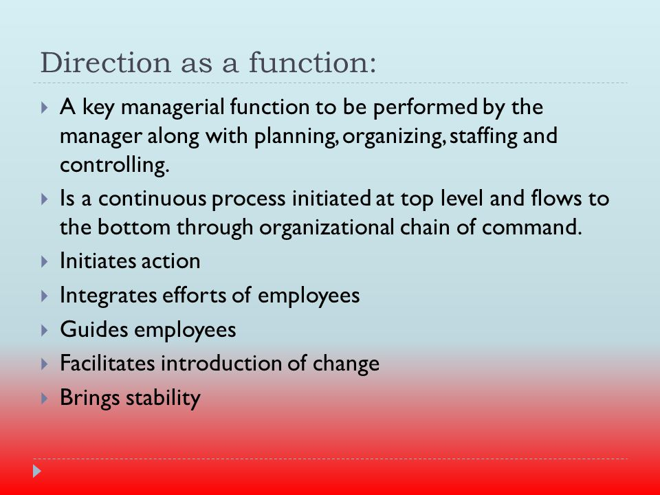 Direction as a function:  A key managerial function to be performed by the manager along with planning, organizing, staffing and controlling.
