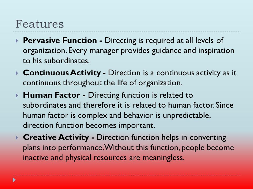 Features  Pervasive Function - Directing is required at all levels of organization.