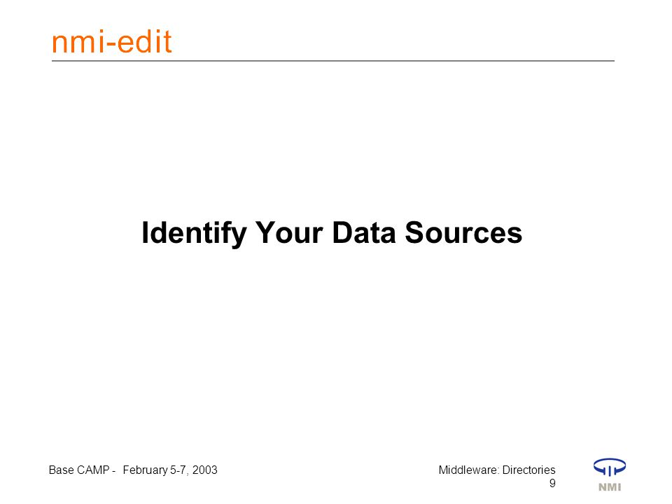 Base CAMP - February 5-7, 2003Middleware: Directories 9 Identify Your Data Sources