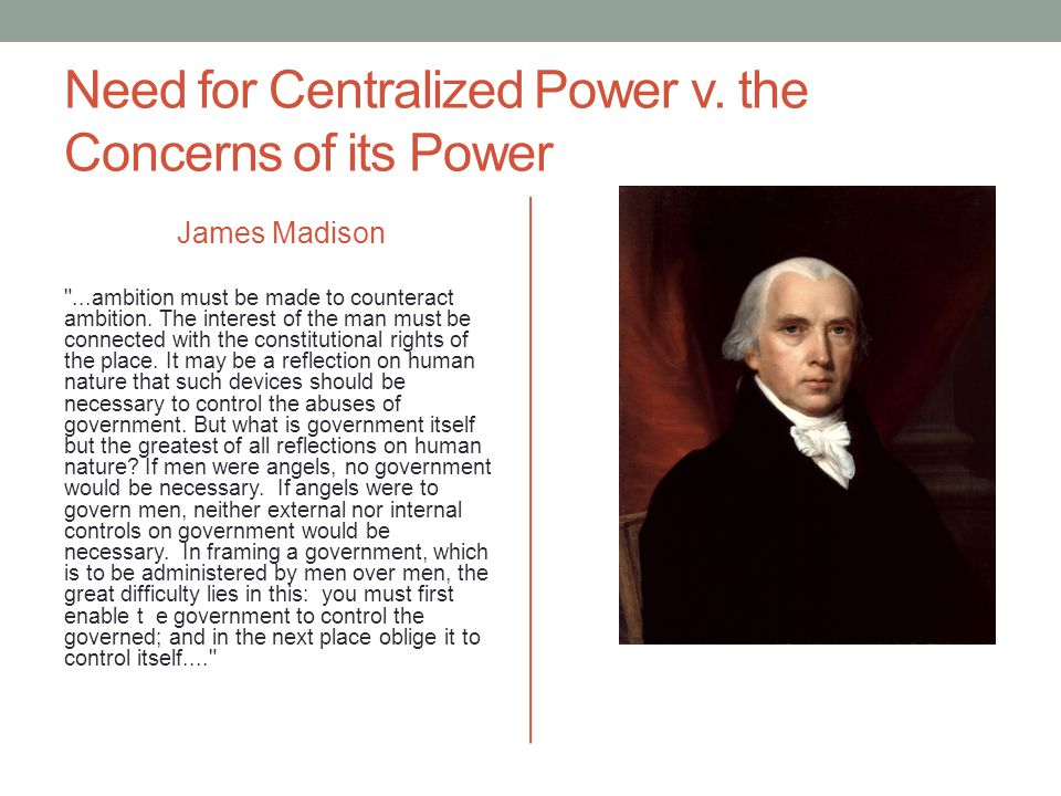 Need for Centralized Power v. the Concerns of its Power James Madison