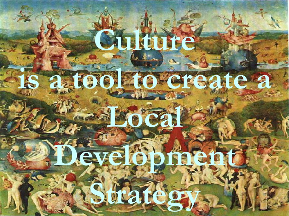 Culture is a tool to create a Local Development Strategy