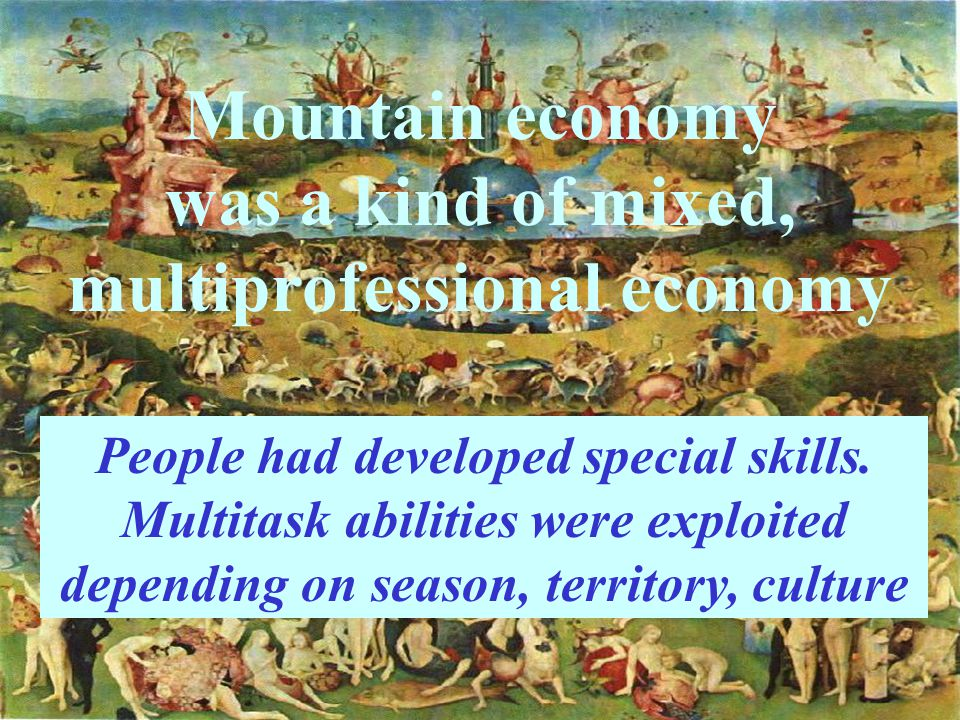 Mountain economy was a kind of mixed, multiprofessional economy People had developed special skills.