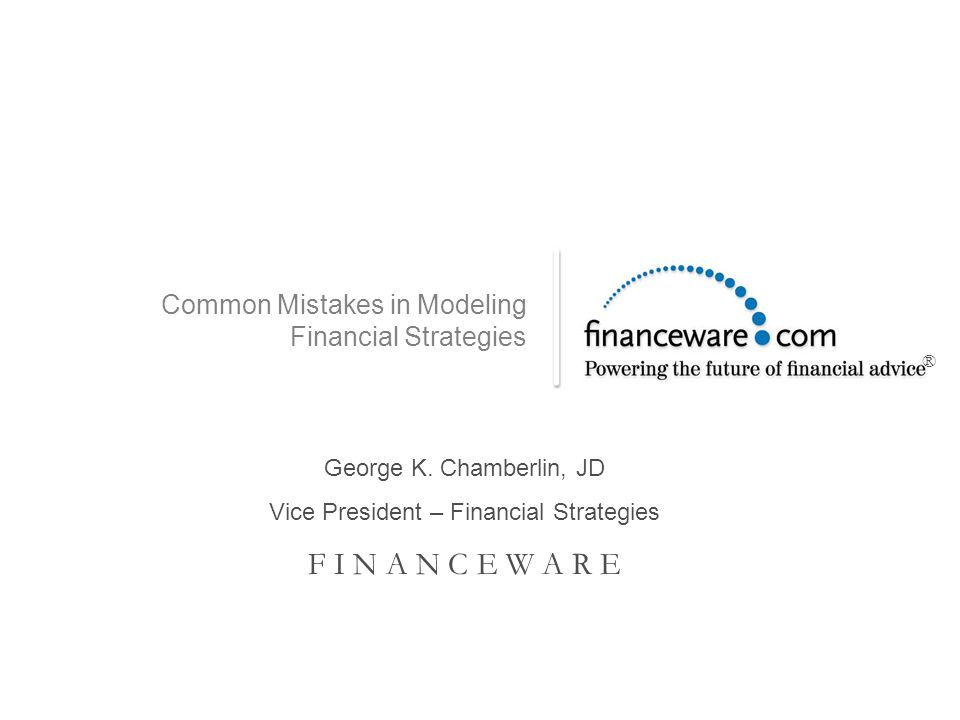 Common Mistakes in Modeling Financial Strategies ® Building PAGE 2 Modeling Financial Strategies Central to the advice process for our clients is the modeling of the financial strategies we create and recommend, as well as illustrating potential problems with clients' existing financial strategies.