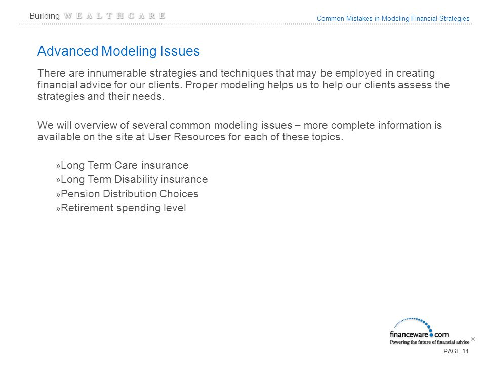 Common Mistakes in Modeling Financial Strategies ® Building PAGE 11 Advanced Modeling Issues There are innumerable strategies and techniques that may