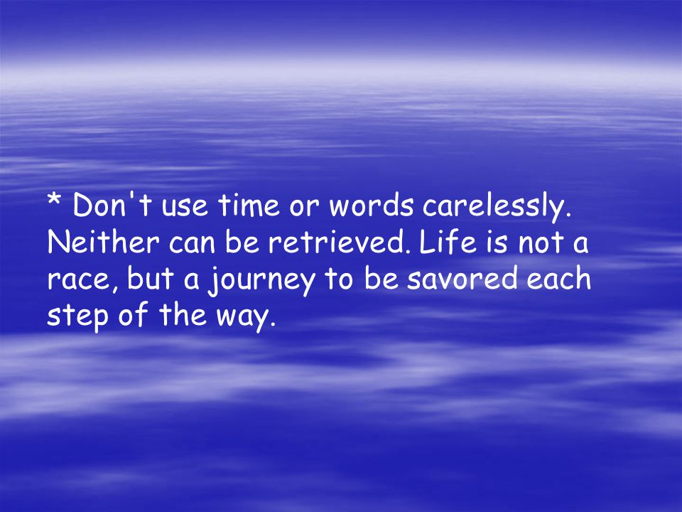 * Don t use time or words carelessly.Neither can be retrieved.