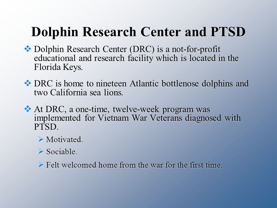 Dolphin Research Center and PTSD  Dolphin Research Center (DRC) is a not-for-profit educational and research facility which is located in the Florida Keys.