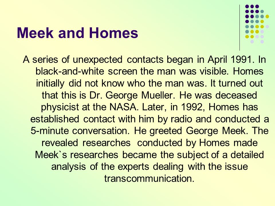 Meek and Homes A series of unexpected contacts began in April 1991. In black-and-white screen the man was visible. Homes initially did not know who th