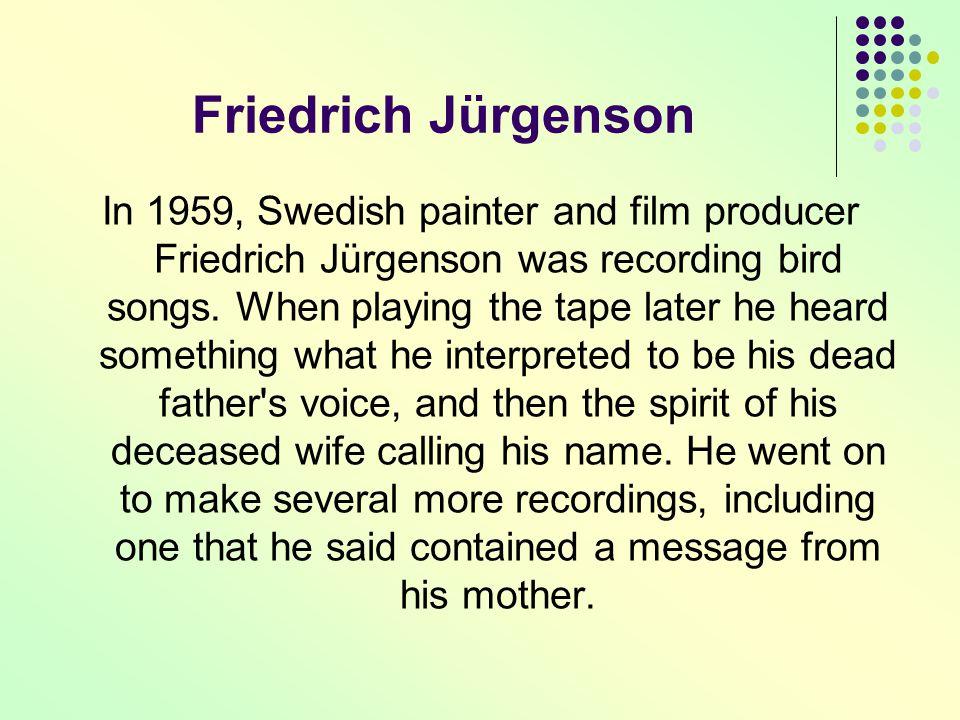 Friedrich Jürgenson In 1959, Swedish painter and film producer Friedrich Jürgenson was recording bird songs.