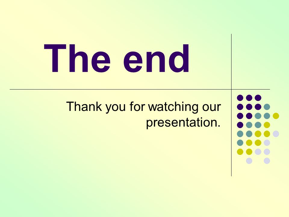 The end Thank you for watching our presentation.