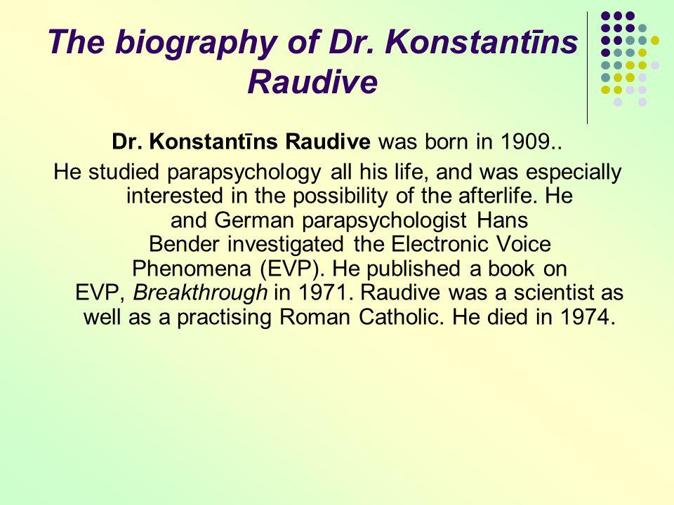 The biography of Dr. Konstantīns Raudive Dr. Konstantīns Raudive was born in 1909..