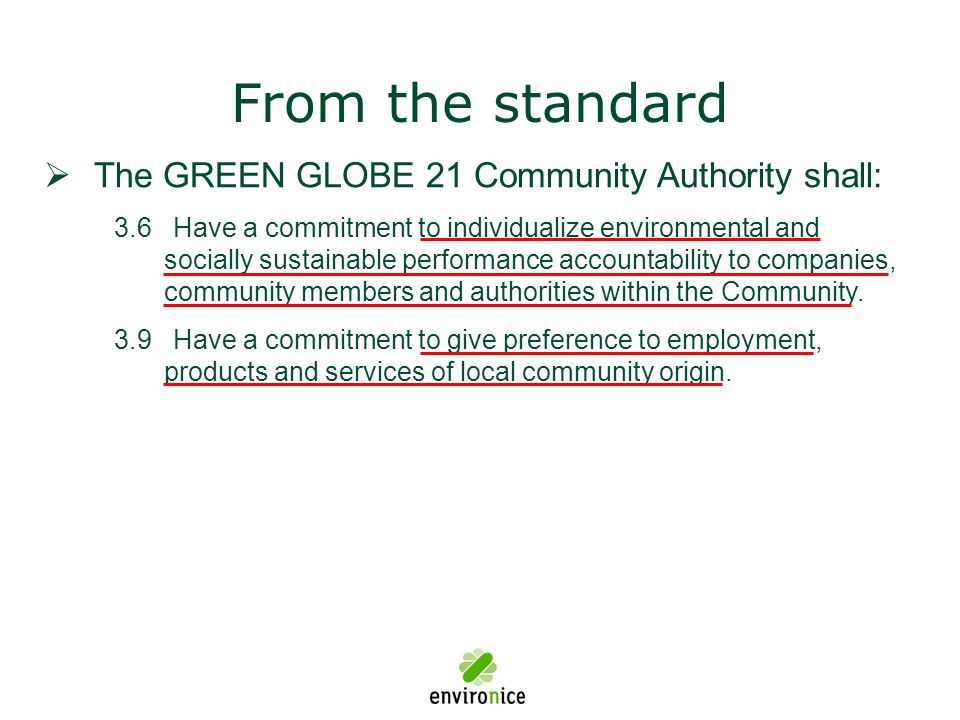  The GREEN GLOBE 21 Community Authority shall: 3.6 Have a commitment to individualize environmental and socially sustainable performance accountabili