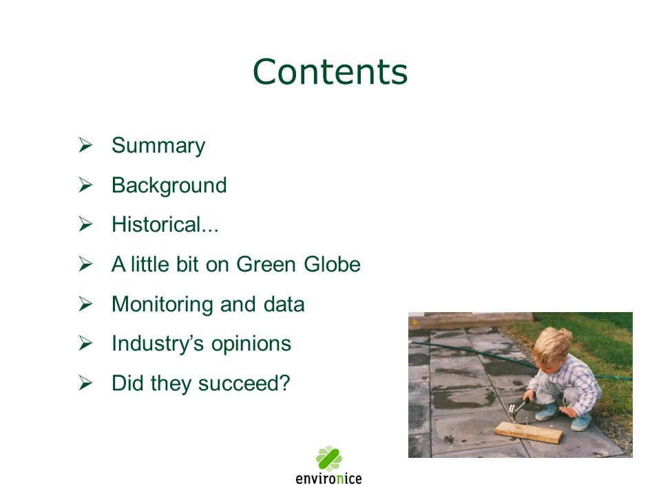 Contents  Summary  Background  Historical...  A little bit on Green Globe  Monitoring and data  Industry's opinions  Did they succeed?