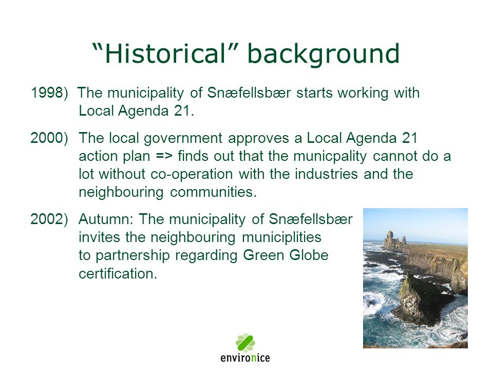 """""""Historical"""" background 1998) The municipality of Snæfellsbær starts working with Local Agenda 21. 2000)The local government approves a Local Agenda 2"""