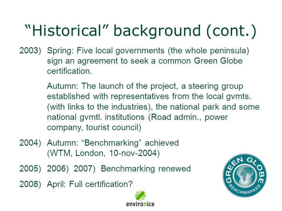 2003)Spring: Five local governments (the whole peninsula) sign an agreement to seek a common Green Globe certification. Autumn: The launch of the proj