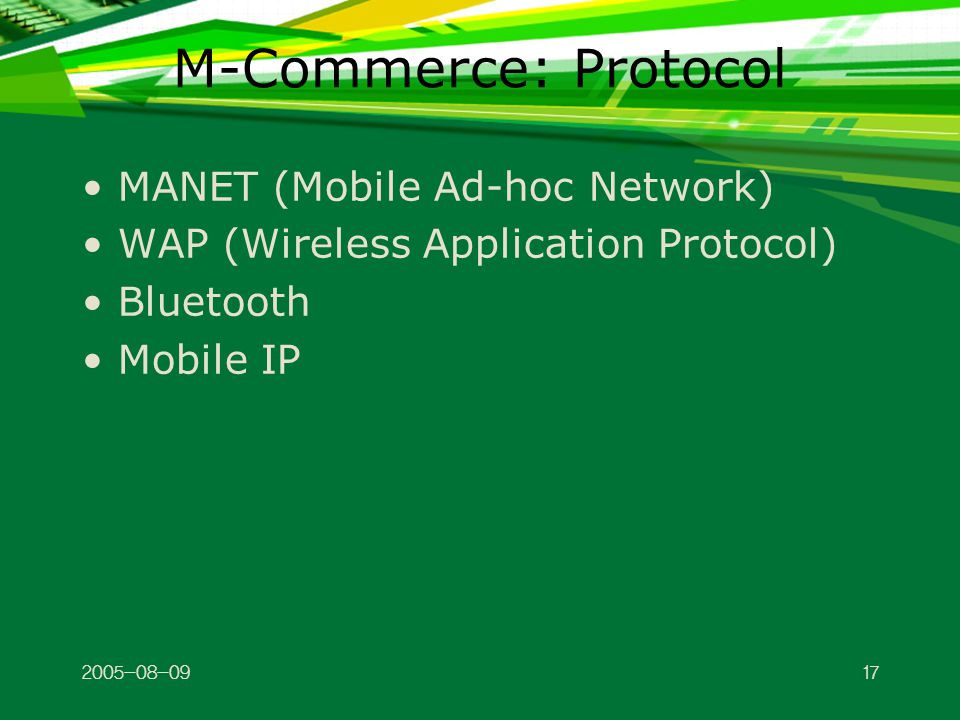 M-Commerce: Protocol MANET (Mobile Ad-hoc Network) WAP (Wireless Application Protocol) Bluetooth Mobile IP