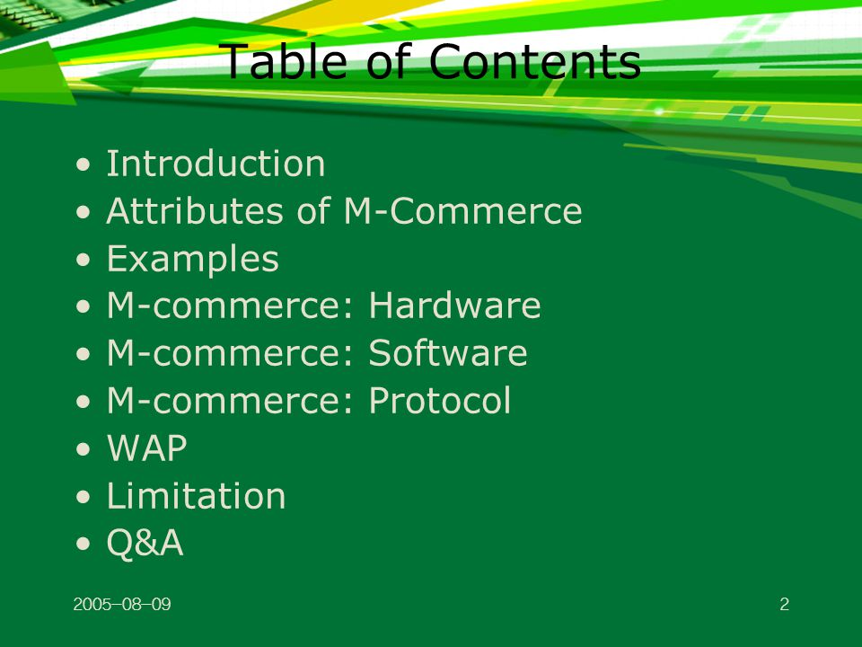 Table of Contents Introduction Attributes of M-Commerce Examples M-commerce: Hardware M-commerce: Software M-commerce: Protocol WAP Limitation Q&A