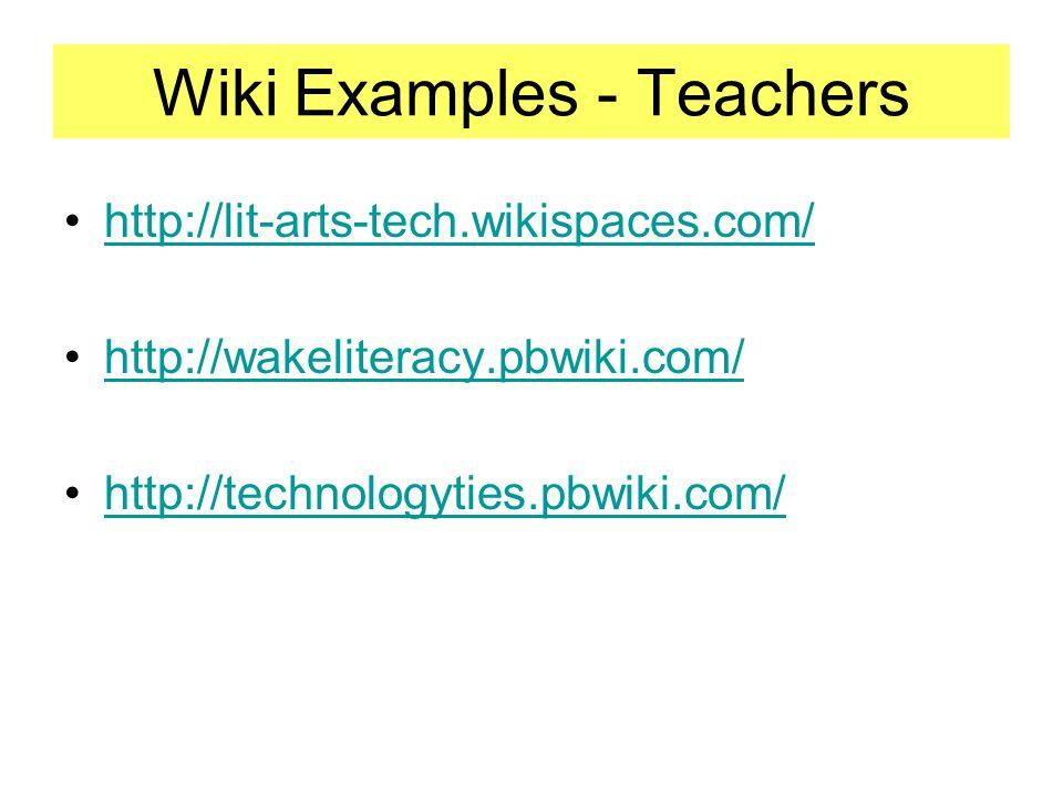 Wiki Examples - Teachers http://lit-arts-tech.wikispaces.com/ http://wakeliteracy.pbwiki.com/ http://technologyties.pbwiki.com/