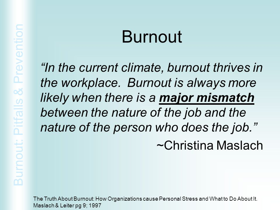 """Burnout: Pitfalls & Prevention Burnout """"In the current climate, burnout thrives in the workplace. Burnout is always more likely when there is a major"""