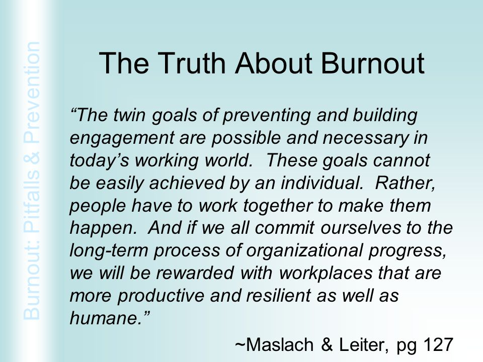 """Burnout: Pitfalls & Prevention """"The twin goals of preventing and building engagement are possible and necessary in today's working world. These goals"""