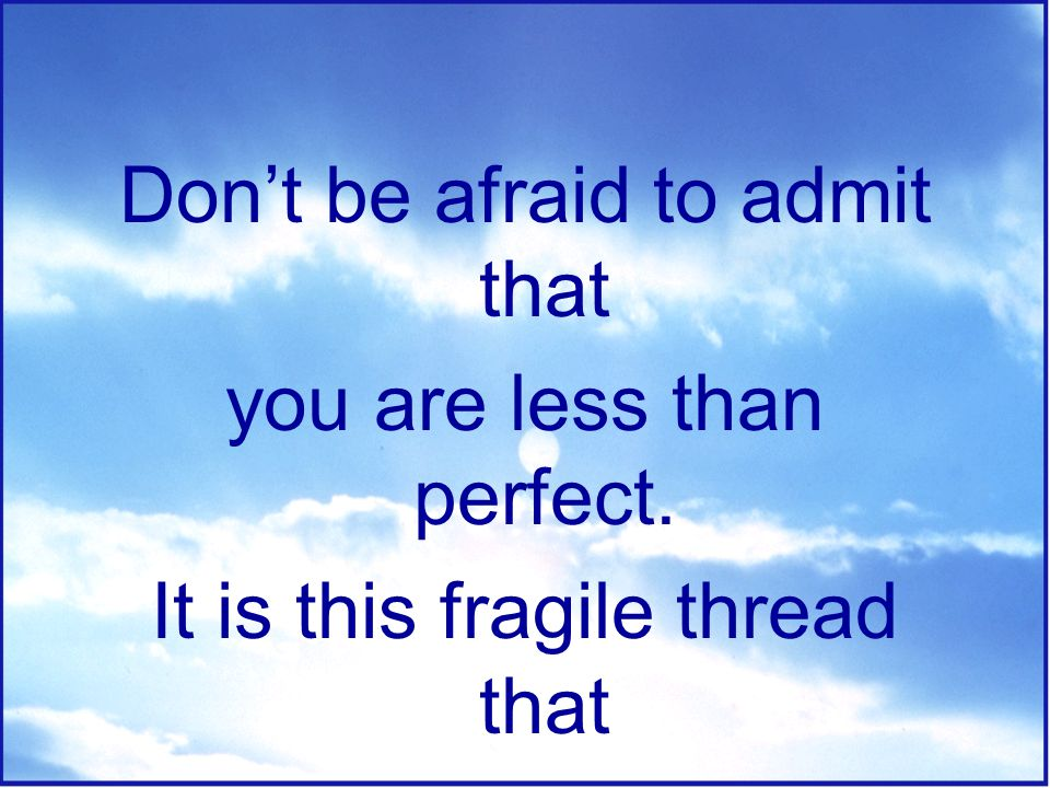 Don't be afraid to encounter risks. It is by taking chances that we learn how to be brave.