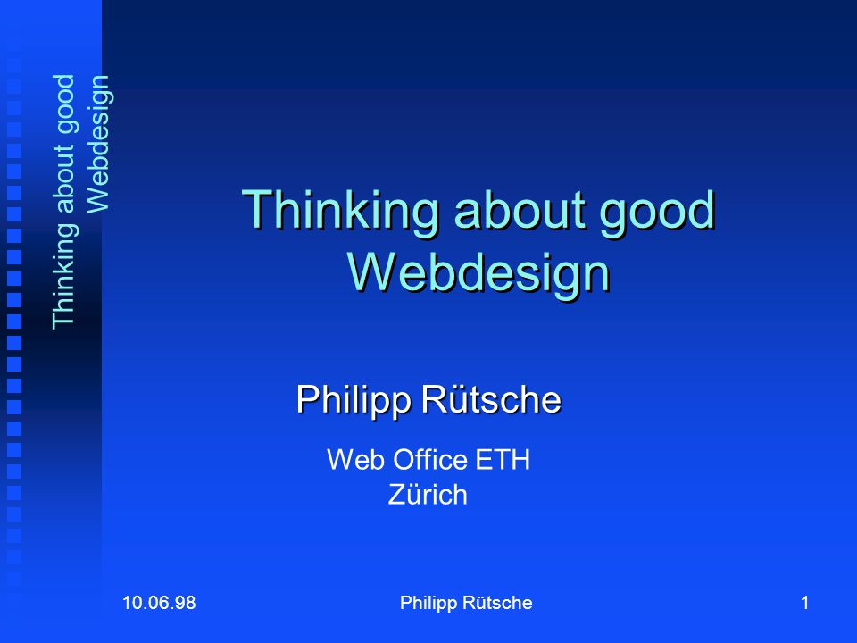 2Philipp Rütsche10.06.98 Thinking about good Webdesign Overview Principles and problems Principles and problems Layout and content Layout and content Navigation and orientation Navigation and orientation The ETH web: outlook The ETH web: outlook