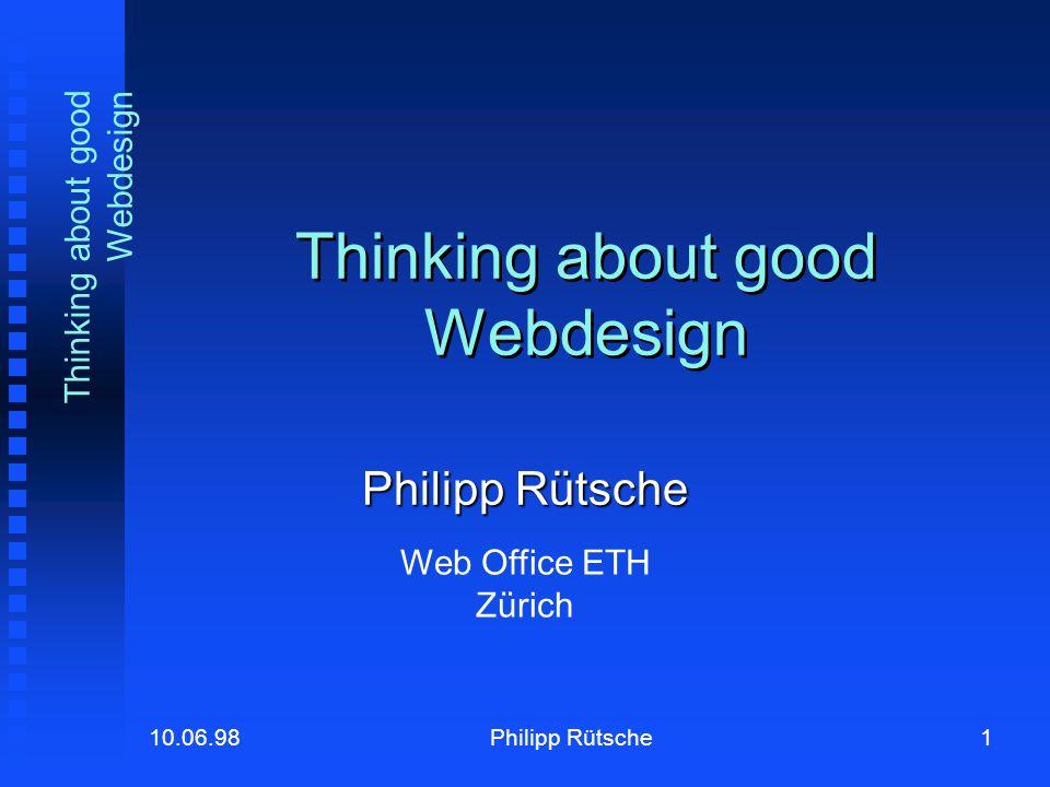 12Philipp Rütsche10.06.98 Thinking about good Webdesign Validate your Site.