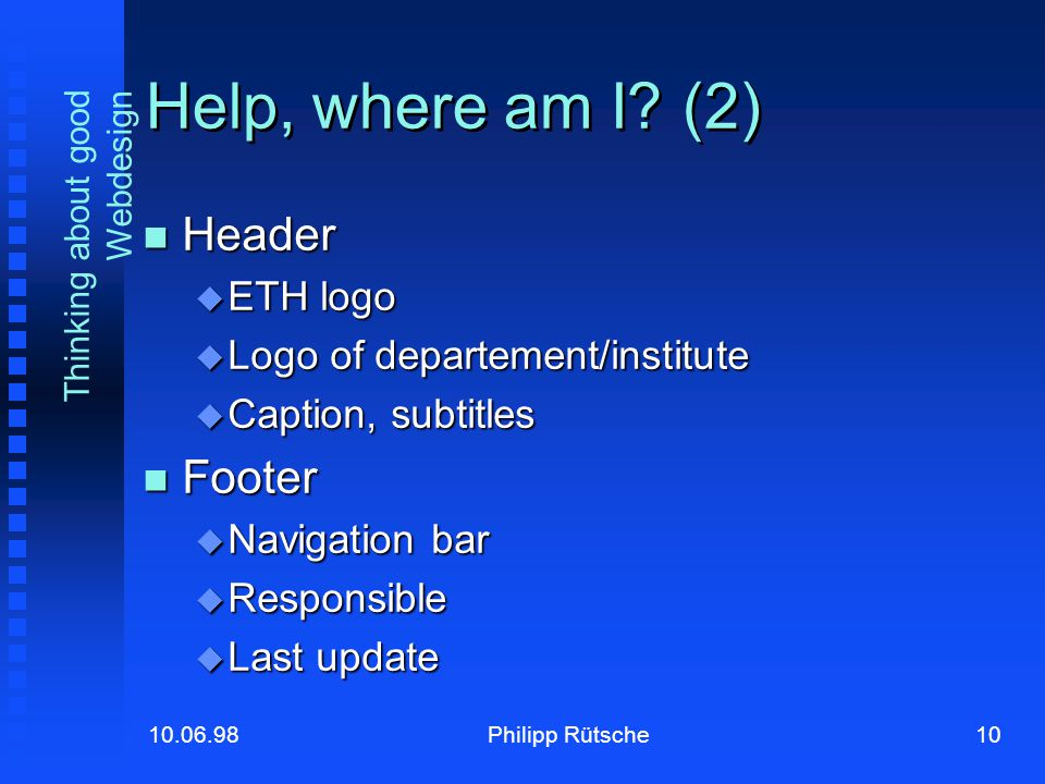 10Philipp Rütsche10.06.98 Thinking about good Webdesign Help, where am I.