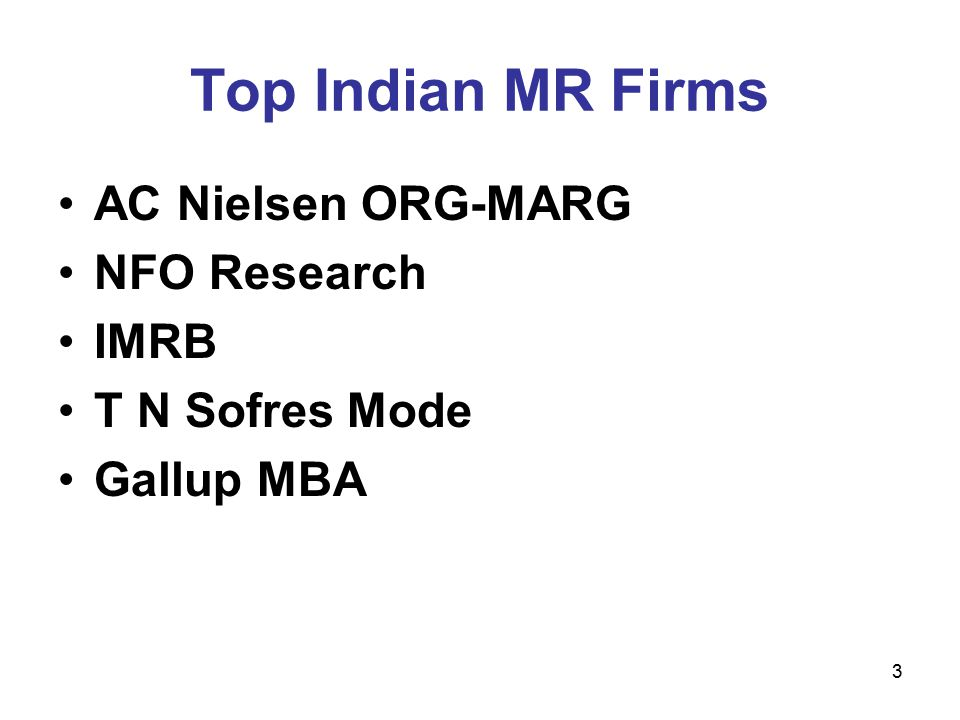 3 Top Indian MR Firms AC Nielsen ORG-MARG NFO Research IMRB T N Sofres Mode Gallup MBA