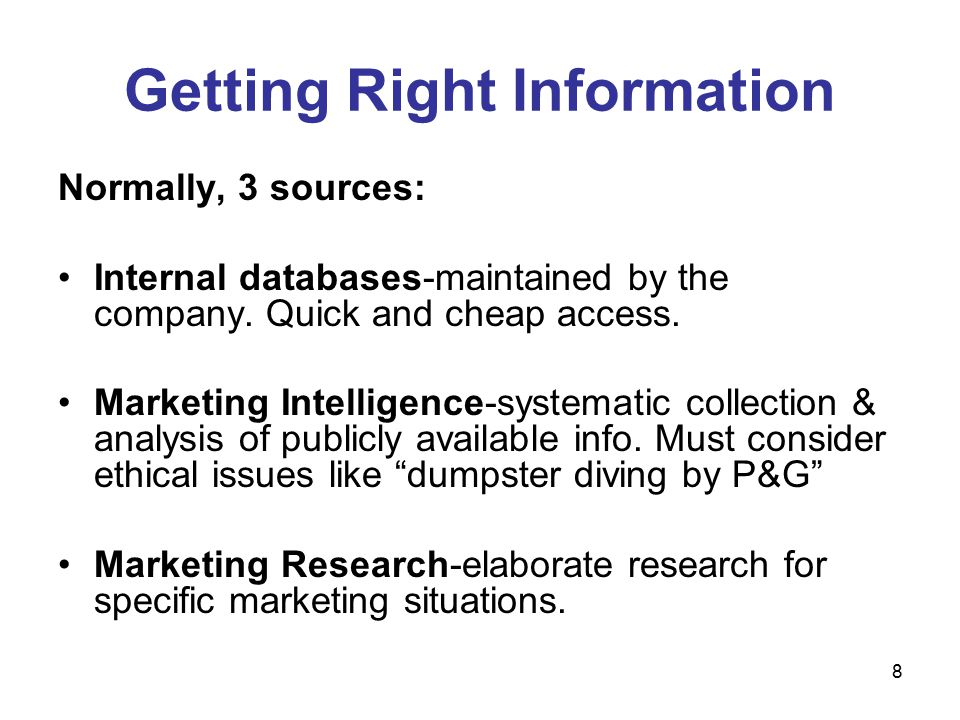 8 Getting Right Information Normally, 3 sources: Internal databases-maintained by the company.