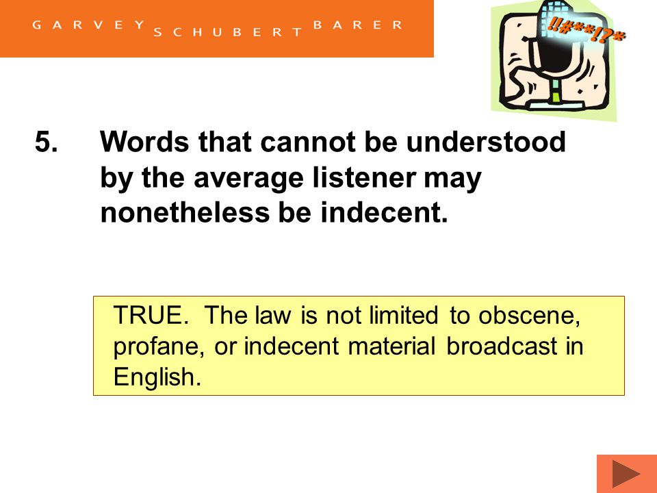 5.Words that cannot be understood by the average listener may nonetheless be indecent. TrueFalse