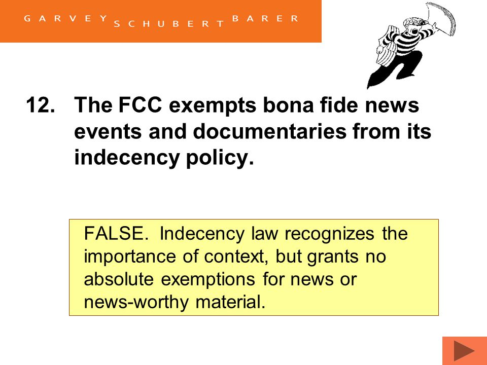 12.The FCC exempts bona fide news events and documentaries from its indecency policy. TrueFalse