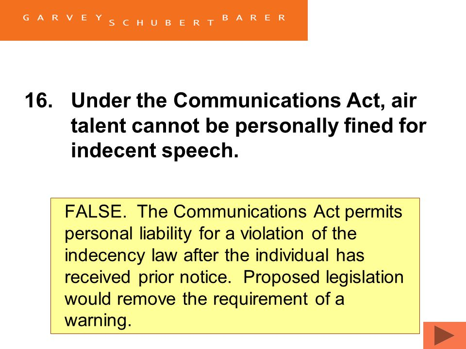16.Under the Communications Act, air talent cannot be personally fined for indecent speech. TrueFalse