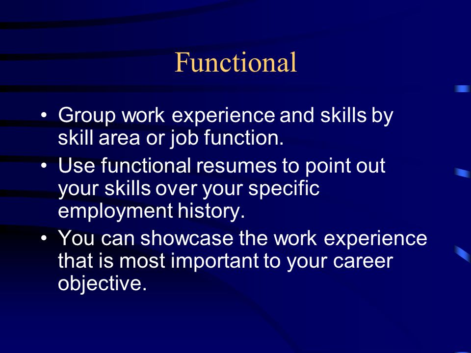 Functional The functional resume can be used to minimize employment gaps.