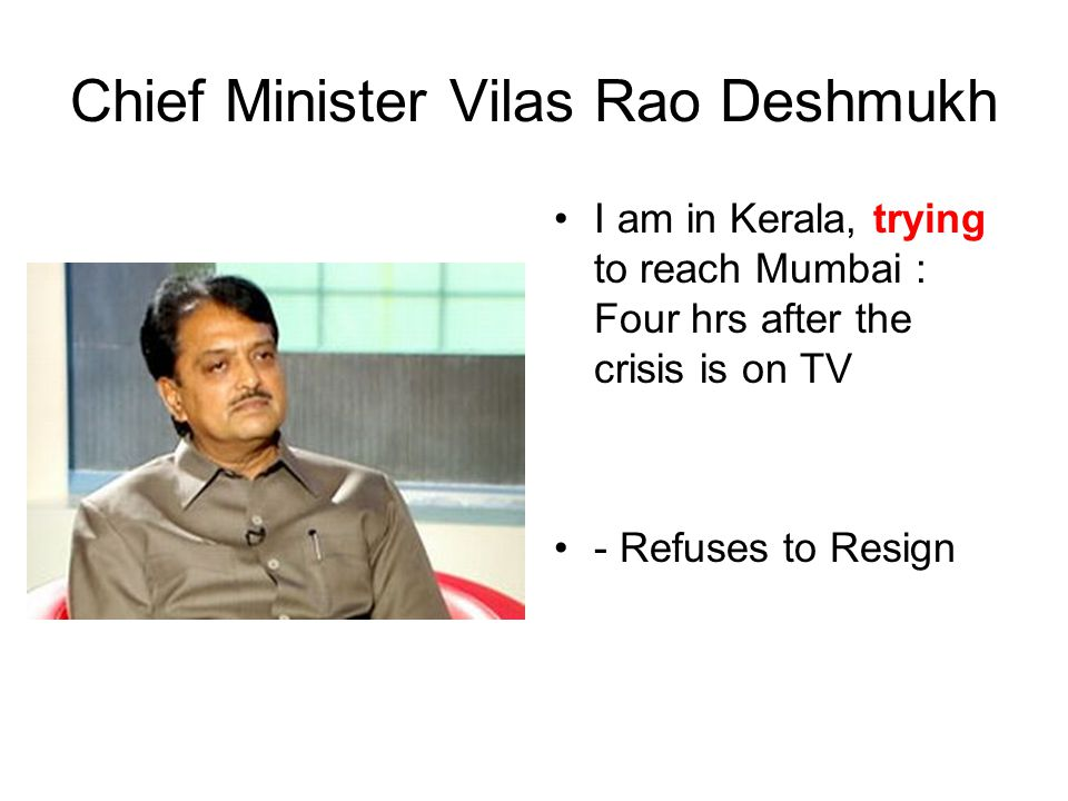 Chief Minister Vilas Rao Deshmukh I am in Kerala, trying to reach Mumbai : Four hrs after the crisis is on TV - Refuses to Resign