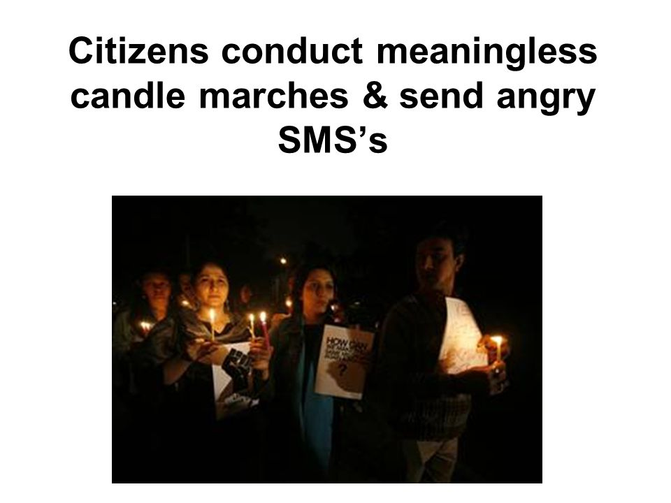 Citizens conduct meaningless candle marches & send angry SMS's