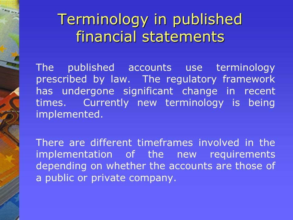 Terminology in published financial statements The published accounts use terminology prescribed by law.