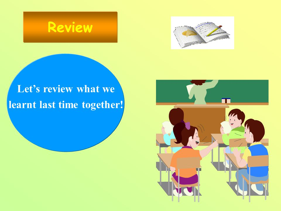 Review Let's review what we learnt last time together!