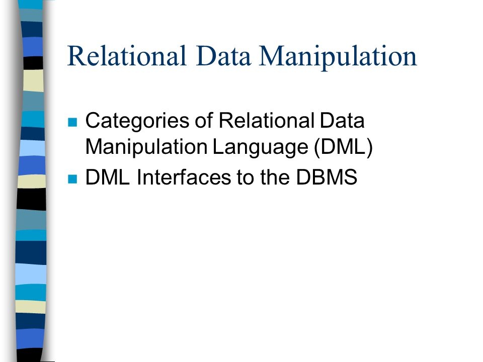 Relational Data Manipulation n Categories of Relational Data Manipulation Language (DML) n DML Interfaces to the DBMS
