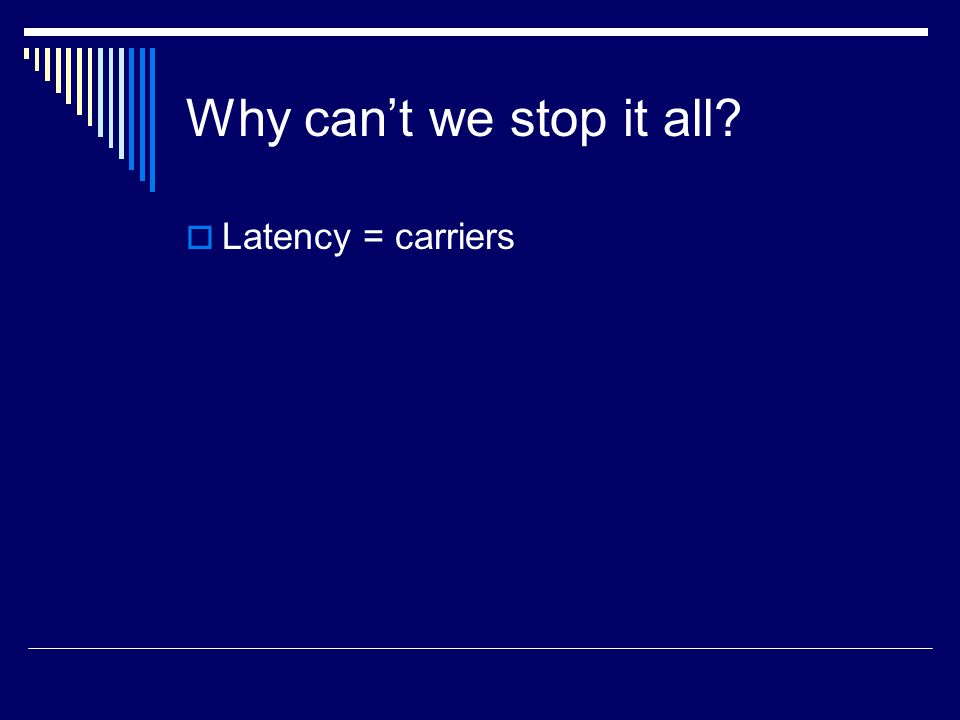 Why can't we stop it all  Latency = carriers