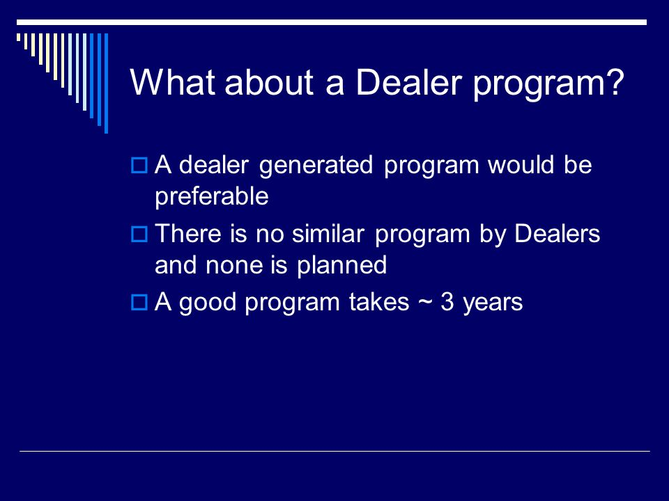 What about a Dealer program.