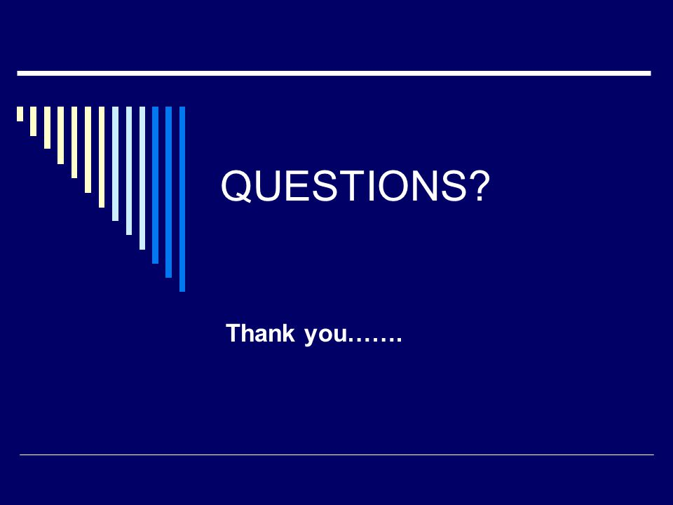 QUESTIONS? Thank you…….