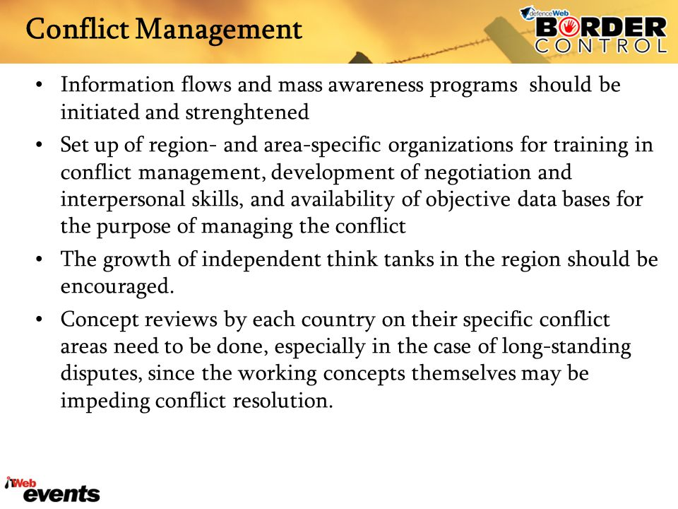 Conflict Management Information flows and mass awareness programs should be initiated and strenghtened Set up of region- and area-specific organizatio