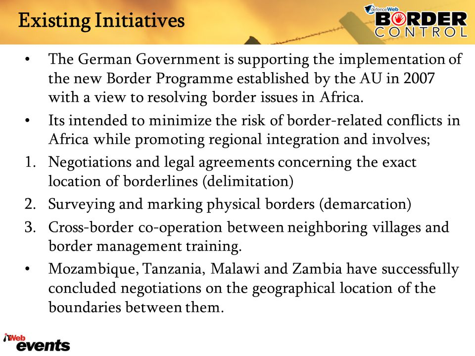 Existing Initiatives The German Government is supporting the implementation of the new Border Programme established by the AU in 2007 with a view to r