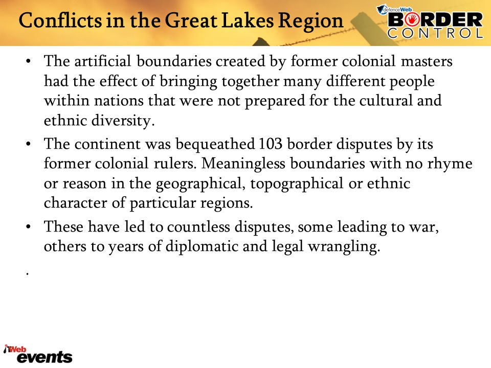 Conflicts in the Great Lakes Region The artificial boundaries created by former colonial masters had the effect of bringing together many different pe