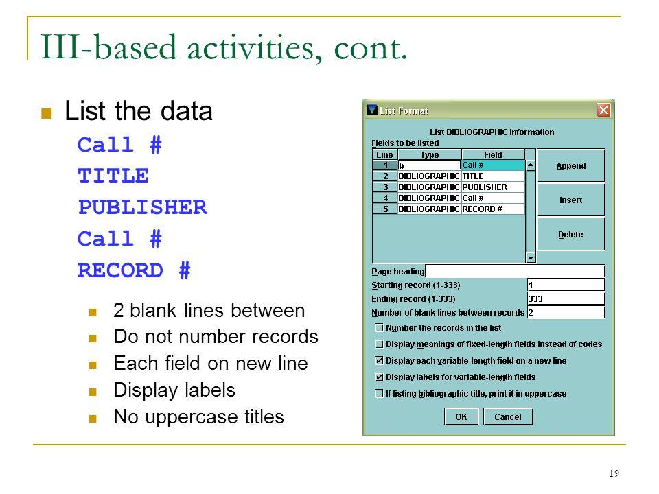 19 III-based activities, cont.