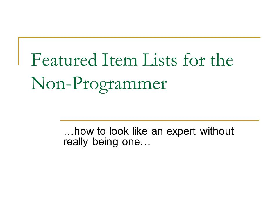Featured Item Lists for the Non-Programmer …how to look like an expert without really being one…